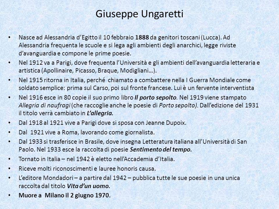 Giuseppe Ungaretti Nasce ad Alessandria dEgitto il 10 febbraio 1888 da genitori toscani (Lucca). Ad Alessandria frequenta le scuole e si lega agli amb