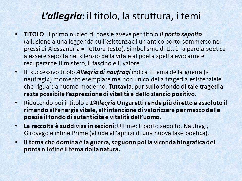 Lallegria: il titolo, la struttura, i temi TITOLO Il primo nucleo di poesie aveva per titolo Il porto sepolto (allusione a una leggenda sullesistenza