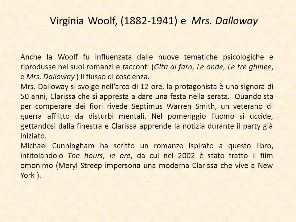 Virginia Woolf, (1882-1941) e Mrs. Dalloway Anche la Woolf fu influenzata dalle nuove tematiche psicologiche e riprodusse nei suoi romanzi e racconti