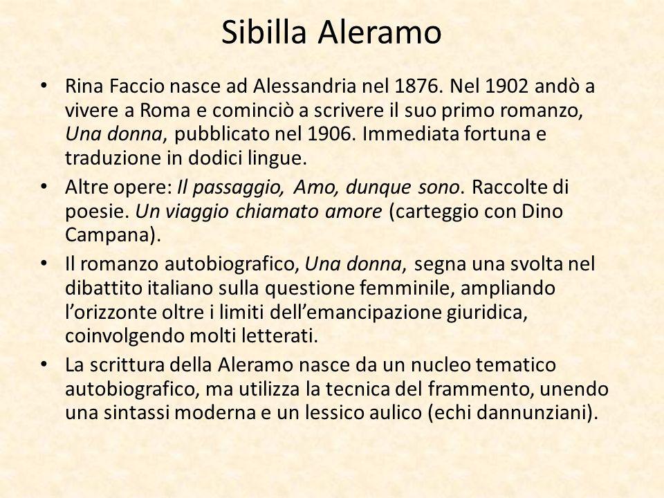 Sibilla Aleramo Rina Faccio nasce ad Alessandria nel 1876. Nel 1902 andò a vivere a Roma e cominciò a scrivere il suo primo romanzo, Una donna, pubbli