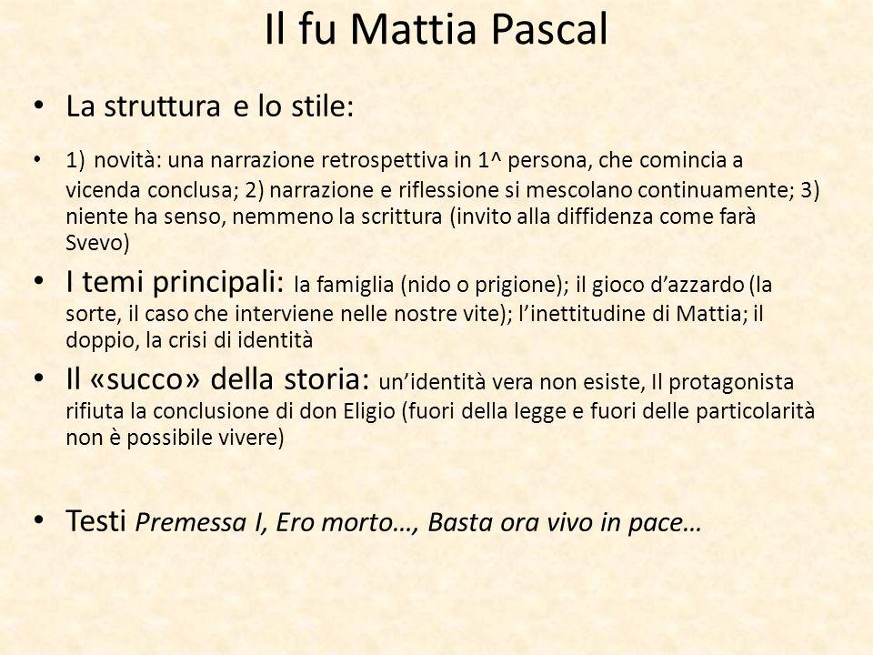 Il fu Mattia Pascal La struttura e lo stile: 1) novità: una narrazione retrospettiva in 1^ persona, che comincia a vicenda conclusa; 2) narrazione e r