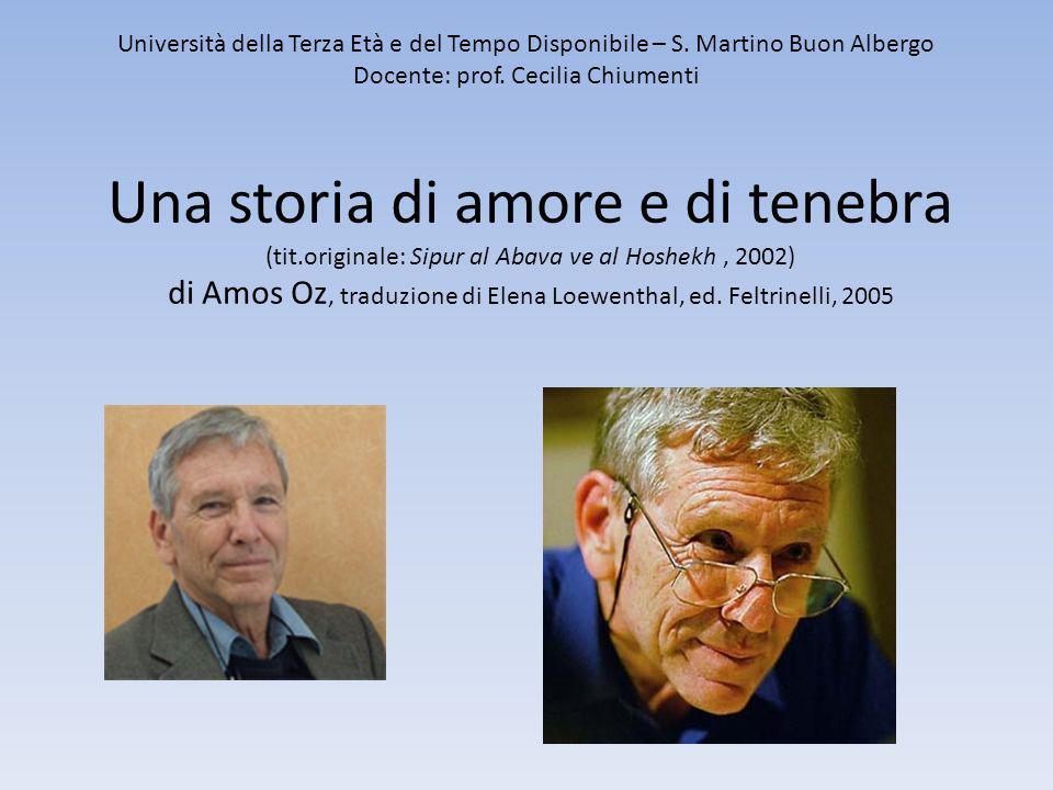 Una storia di amore e di tenebra (tit.originale: Sipur al Abava ve al Hoshekh, 2002) di Amos Oz, traduzione di Elena Loewenthal, ed. Feltrinelli, 2005
