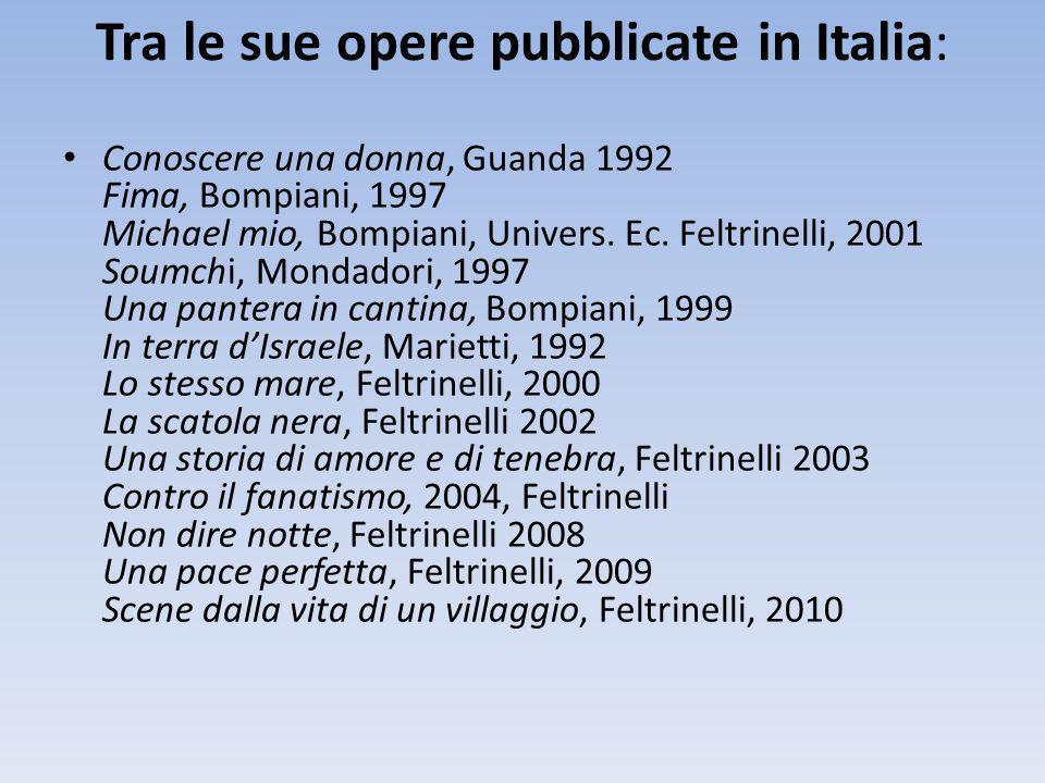 Tra le sue opere pubblicate in Italia: Conoscere una donna, Guanda 1992 Fima, Bompiani, 1997 Michael mio, Bompiani, Univers. Ec. Feltrinelli, 2001 Sou