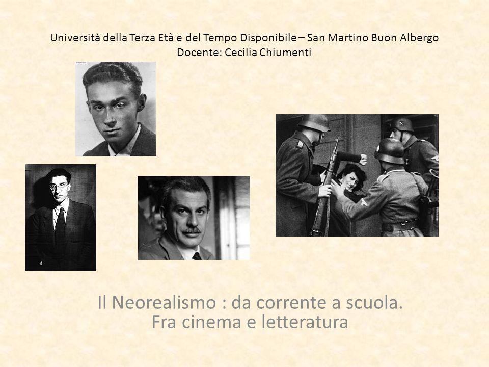 Università della Terza Età e del Tempo Disponibile – San Martino Buon Albergo Docente: Cecilia Chiumenti Il Neorealismo : da corrente a scuola.
