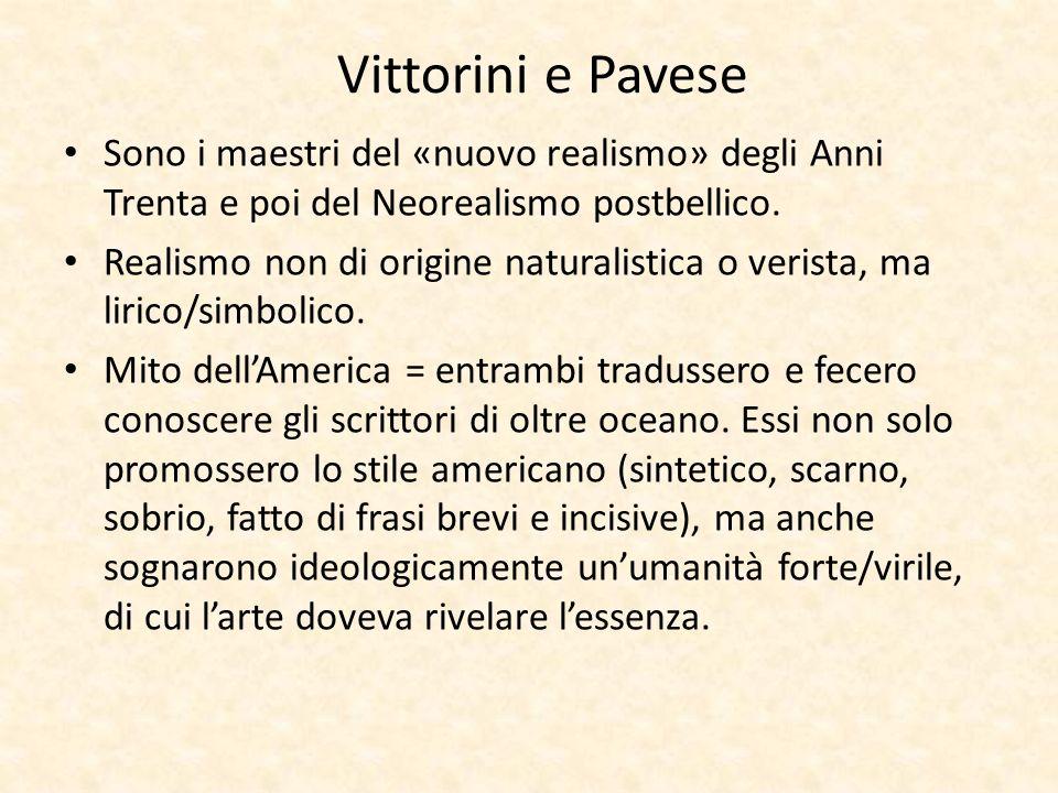 Vittorini e Pavese Sono i maestri del «nuovo realismo» degli Anni Trenta e poi del Neorealismo postbellico. Realismo non di origine naturalistica o ve