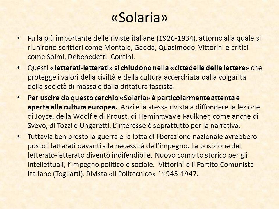 «Solaria» Fu la più importante delle riviste italiane (1926-1934), attorno alla quale si riunirono scrittori come Montale, Gadda, Quasimodo, Vittorini