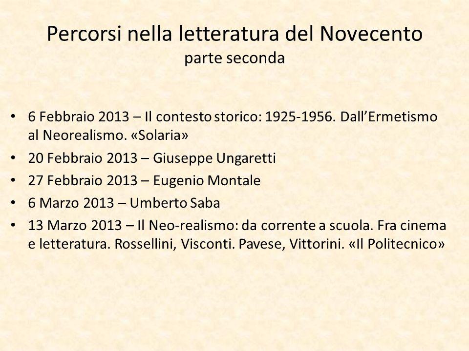 Percorsi nella letteratura del Novecento parte seconda 6 Febbraio 2013 – Il contesto storico: 1925-1956. DallErmetismo al Neorealismo. «Solaria» 20 Fe