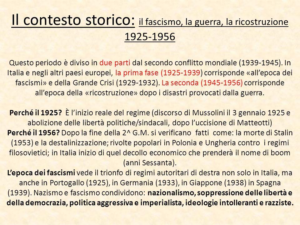 Il contesto storico: il fascismo, la guerra, la ricostruzione 1925-1956 Questo periodo è diviso in due parti dal secondo conflitto mondiale (1939-1945