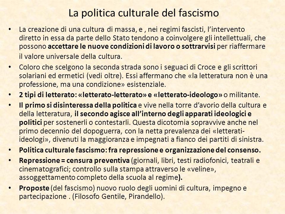 La politica culturale del fascismo La creazione di una cultura di massa, e, nei regimi fascisti, lintervento diretto in essa da parte dello Stato tend