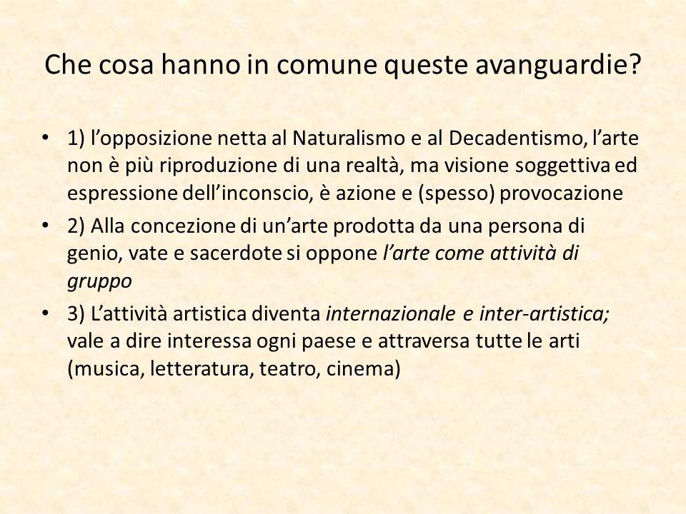 Che cosa hanno in comune queste avanguardie? 1) lopposizione netta al Naturalismo e al Decadentismo, larte non è più riproduzione di una realtà, ma vi