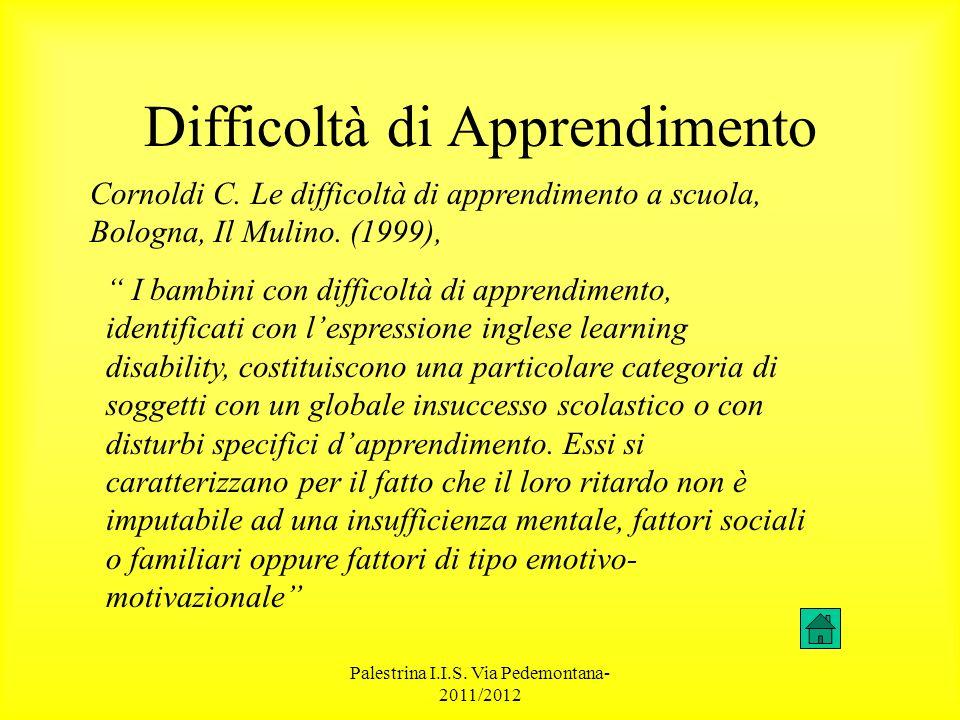 Palestrina I.I.S. Via Pedemontana- 2011/2012 Difficoltà di Apprendimento Cornoldi C. Le difficoltà di apprendimento a scuola, Bologna, Il Mulino. (199