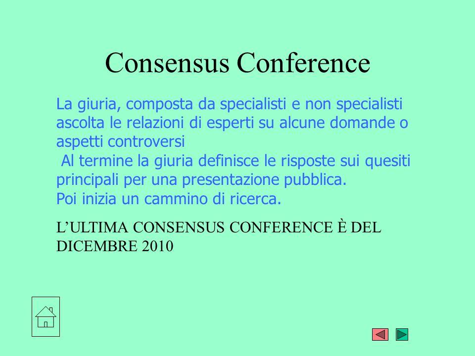 Consensus Conference La giuria, composta da specialisti e non specialisti ascolta le relazioni di esperti su alcune domande o aspetti controversi Al t