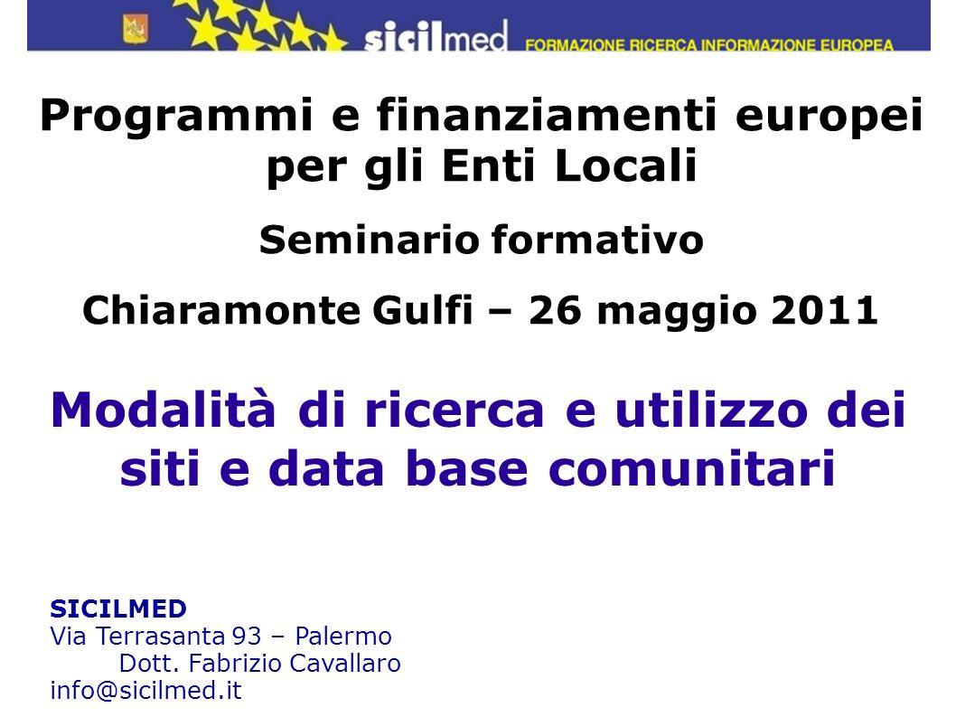 Modalità di ricerca e utilizzo dei siti e data base comunitari SICILMED Via Terrasanta 93 – Palermo Dott. Fabrizio Cavallaro info@sicilmed.it Programm