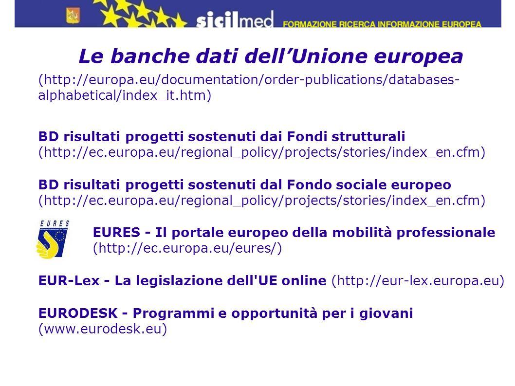 Le banche dati dellUnione europea WHOISWHO, il repertorio elettronico dell Unione europea (http://europa.eu/whoiswho) GAL (Banca dati europea dei gruppi d azione locali - Leader +) (http://ec.europa.eu/agriculture/rur/leaderplus/lagdb_it.htm) INFOREGIO - Banca dati dei programmi di politica regionale (http://ec.europa.eu/regional_policy/country/prordn/index_en.cfm) TED - Appalti pubblici (http://ted.europa.eu) RAPID - Comunicati stampa (http://europa.eu/rapid/)
