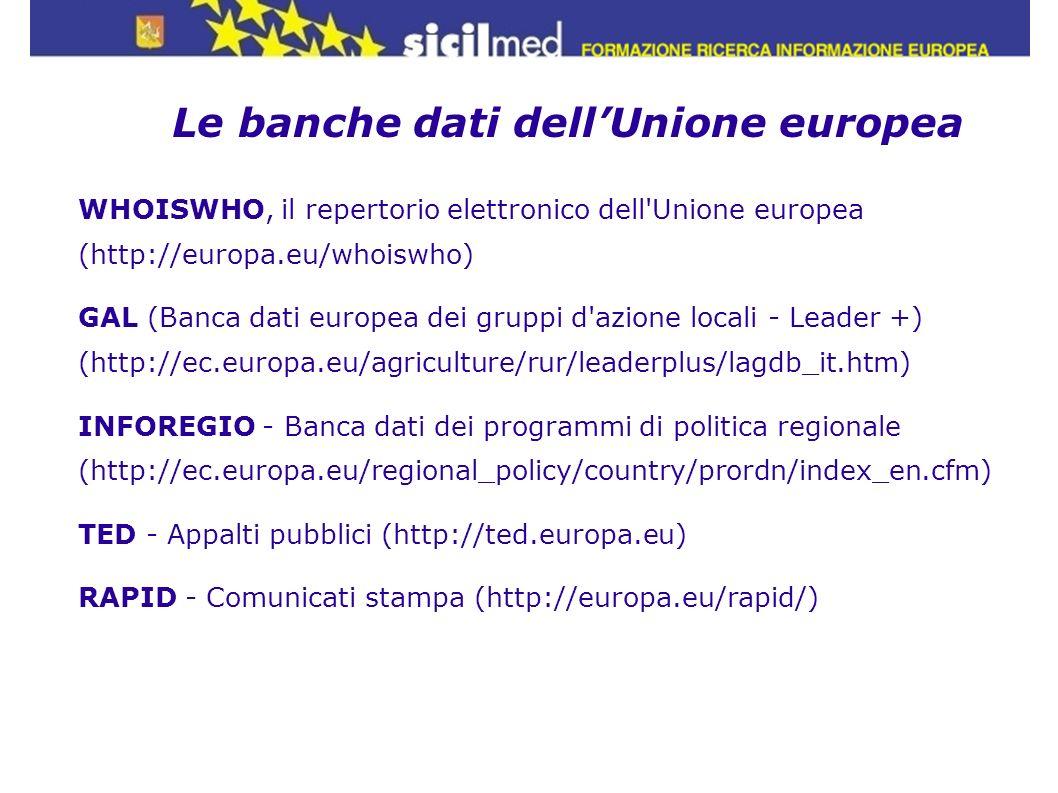 Le banche dati dellUnione europea WHOISWHO, il repertorio elettronico dell'Unione europea (http://europa.eu/whoiswho) GAL (Banca dati europea dei grup