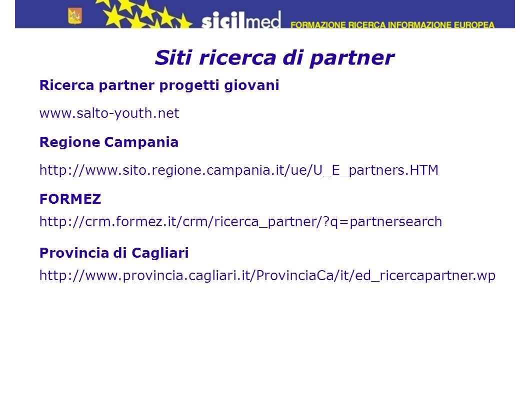 Siti ricerca di partner Ricerca partner progetti giovani www.salto-youth.net Regione Campania http://www.sito.regione.campania.it/ue/U_E_partners.HTM