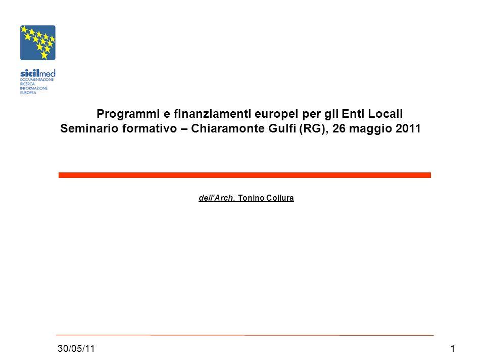 30/05/111 Programmi e finanziamenti europei per gli Enti Locali Seminario formativo – Chiaramonte Gulfi (RG), 26 maggio 2011 dellArch.