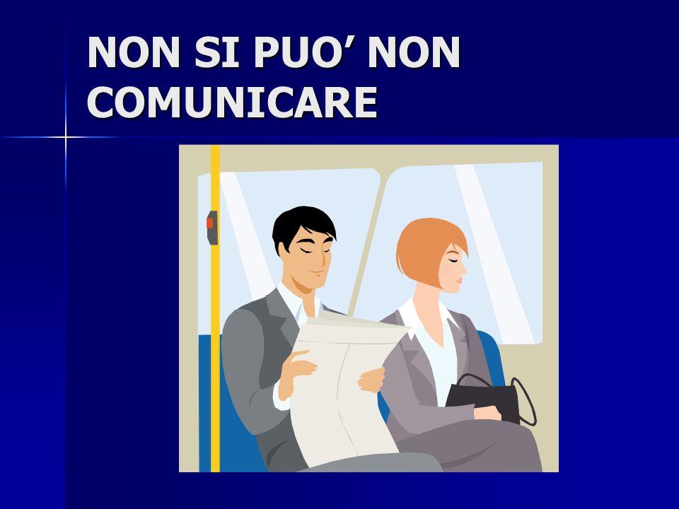 NON SI PUO NON COMUNICARE