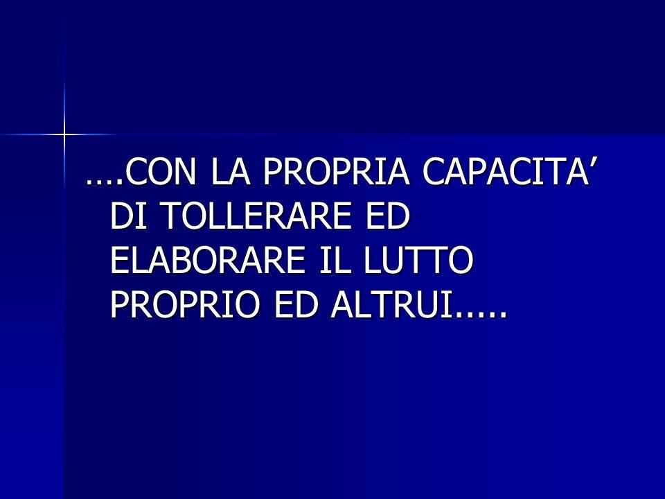 ….CON LA PROPRIA CAPACITA DI TOLLERARE ED ELABORARE IL LUTTO PROPRIO ED ALTRUI.....