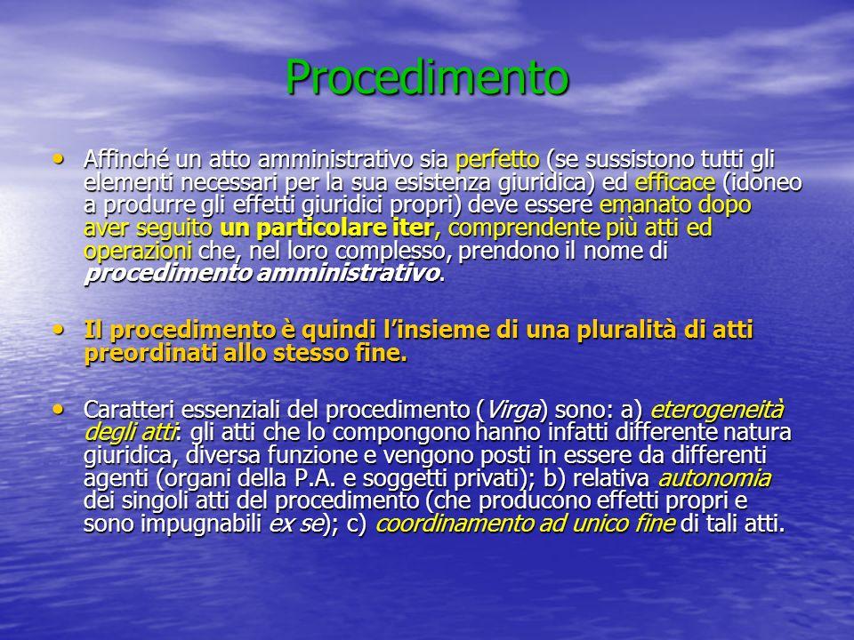 Procedimento Affinché un atto amministrativo sia perfetto (se sussistono tutti gli elementi necessari per la sua esistenza giuridica) ed efficace (ido