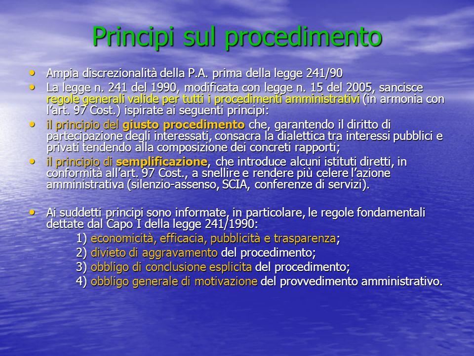 Principi sul procedimento Ampia discrezionalità della P.A. prima della legge 241/90 Ampia discrezionalità della P.A. prima della legge 241/90 La legge