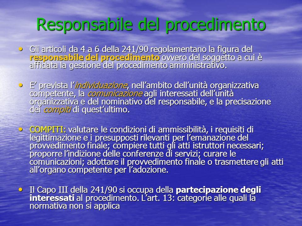 Responsabile del procedimento Gli articoli da 4 a 6 della 241/90 regolamentano la figura del responsabile del procedimento ovvero del soggetto a cui è