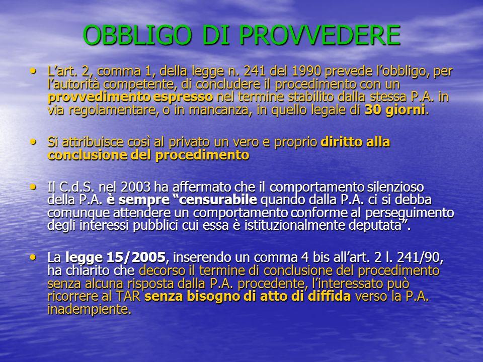 OBBLIGO DI PROVVEDERE Lart. 2, comma 1, della legge n. 241 del 1990 prevede lobbligo, per lautorità competente, di concludere il procedimento con un p