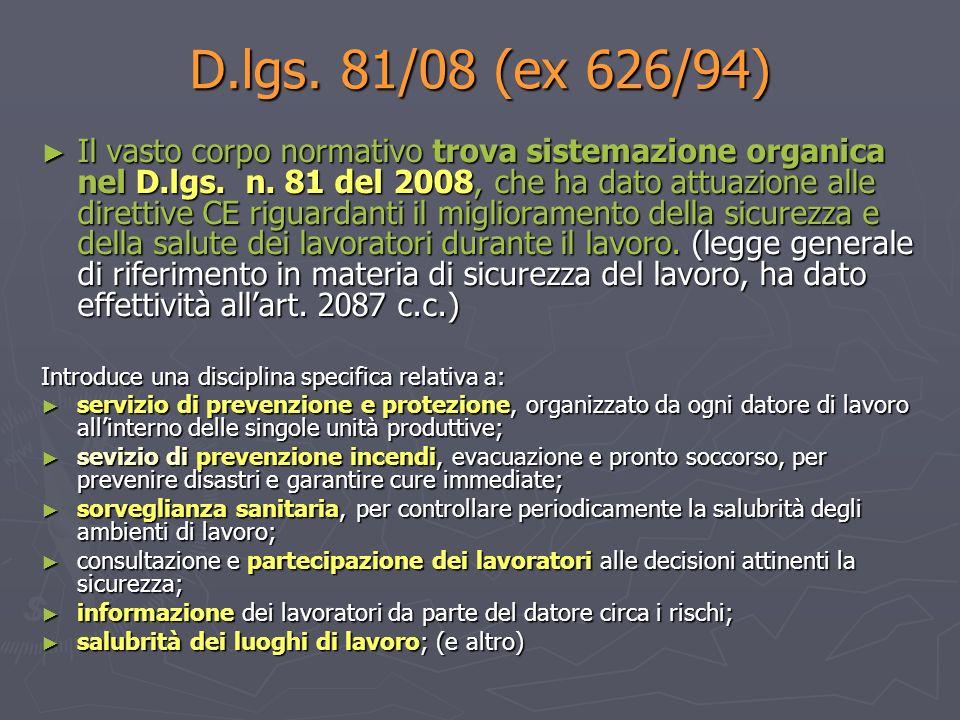D.lgs. 81/08 (ex 626/94) Il vasto corpo normativo trova sistemazione organica nel D.lgs. n. 81 del 2008, che ha dato attuazione alle direttive CE rigu