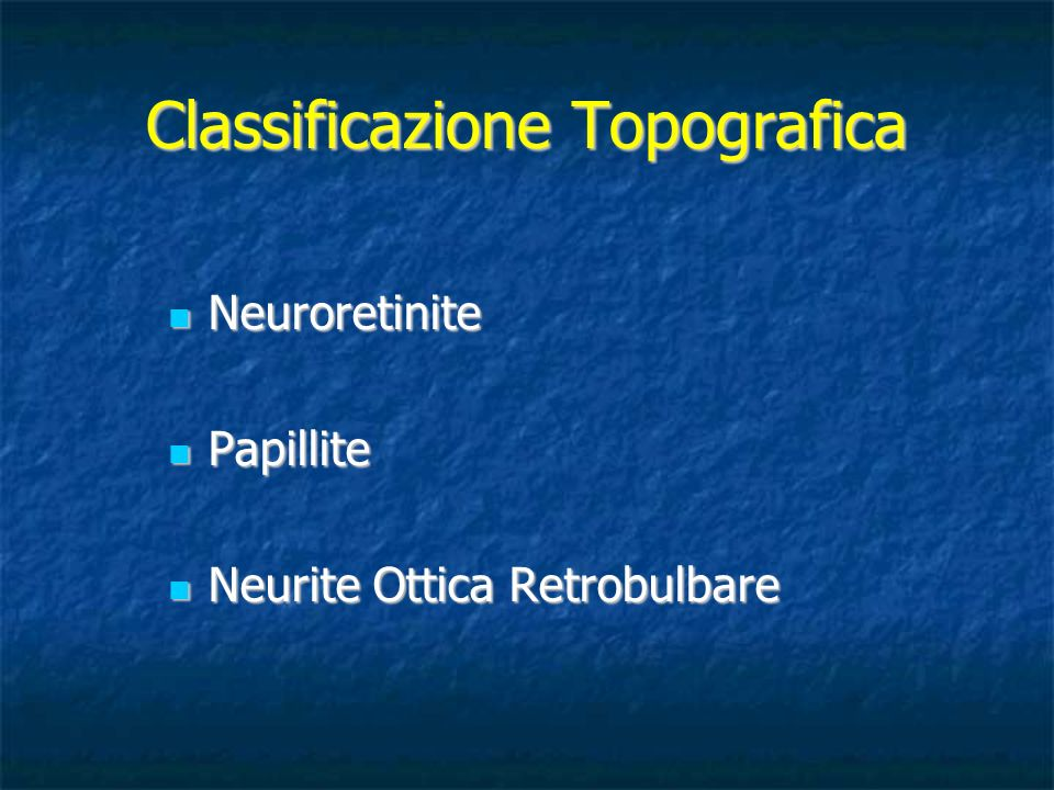 Classificazione Topografica Neuroretinite Neuroretinite Papillite Papillite Neurite Ottica Retrobulbare Neurite Ottica Retrobulbare