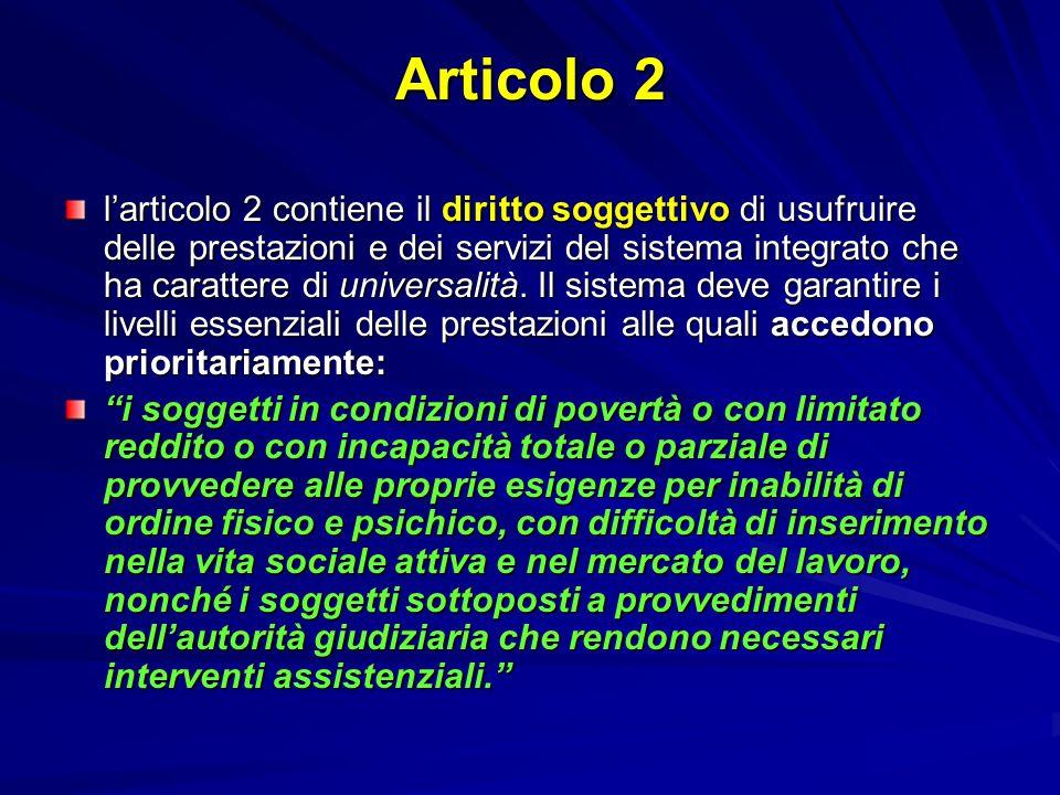 Articolo 2 larticolo 2 contiene il diritto soggettivo di usufruire delle prestazioni e dei servizi del sistema integrato che ha carattere di universal