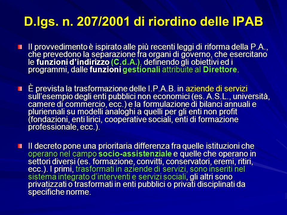 D.lgs. n. 207/2001 di riordino delle IPAB Il provvedimento è ispirato alle più recenti leggi di riforma della P.A., che prevedono la separazione fra o