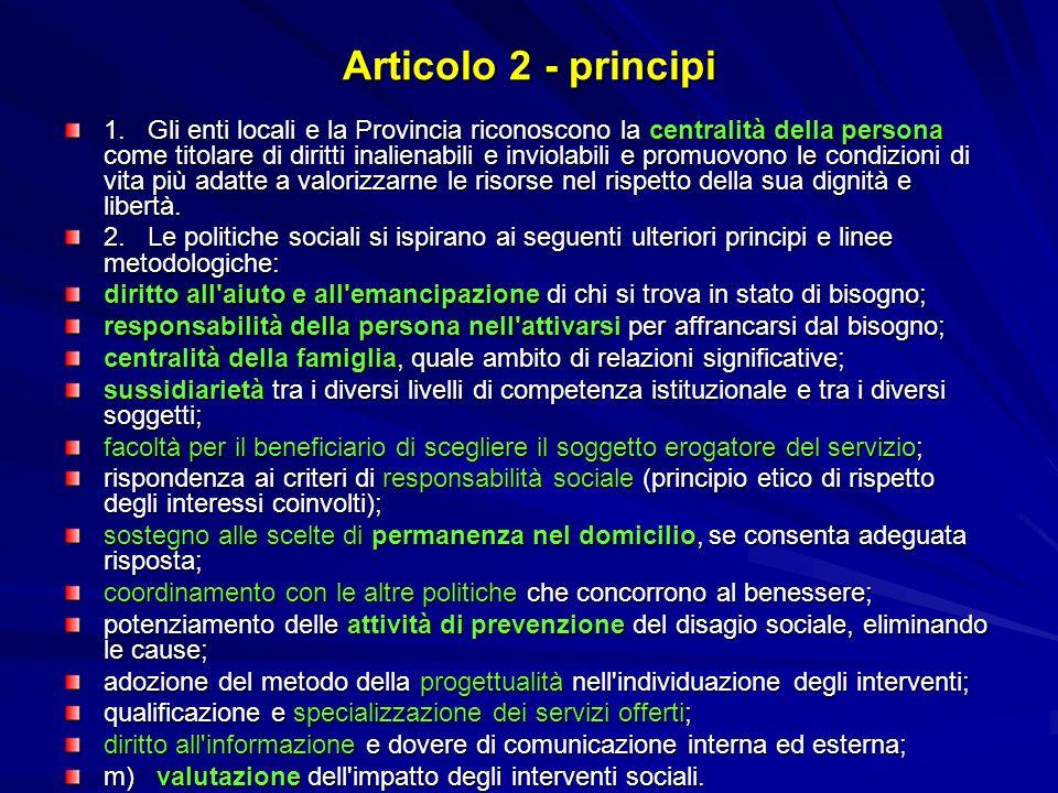 Articolo 2 - principi 1. Gli enti locali e la Provincia riconoscono la centralità della persona come titolare di diritti inalienabili e inviolabili e