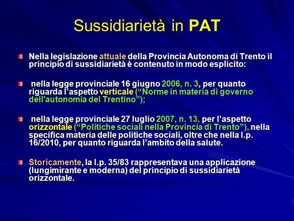 Sussidiarietà in PAT Nella legislazione attuale della Provincia Autonoma di Trento il principio di sussidiarietà è contenuto in modo esplicito: nella