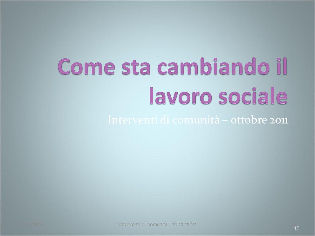 Interventi di comunità – ottobre 2011 15 17/10/2008Interventi di comunità - 2011-201215