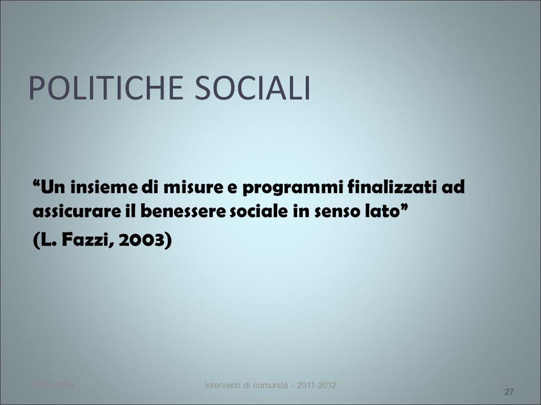 POLITICHE SOCIALI Un insieme di misure e programmi finalizzati ad assicurare il benessere sociale in senso lato (L.