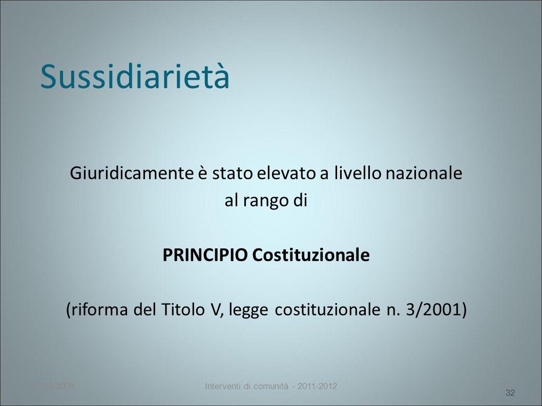 Sussidiarietà Giuridicamente è stato elevato a livello nazionale al rango di PRINCIPIO Costituzionale (riforma del Titolo V, legge costituzionale n.