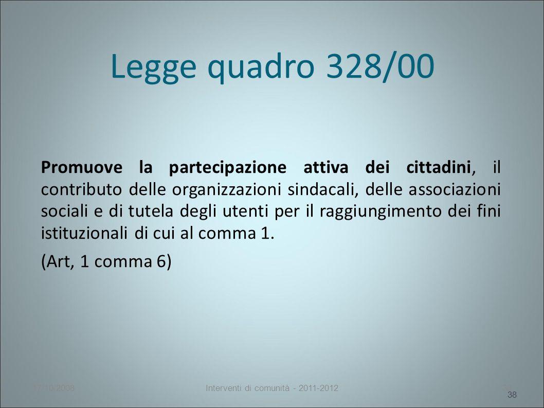 Legge quadro 328/00 Promuove la partecipazione attiva dei cittadini, il contributo delle organizzazioni sindacali, delle associazioni sociali e di tutela degli utenti per il raggiungimento dei fini istituzionali di cui al comma 1.