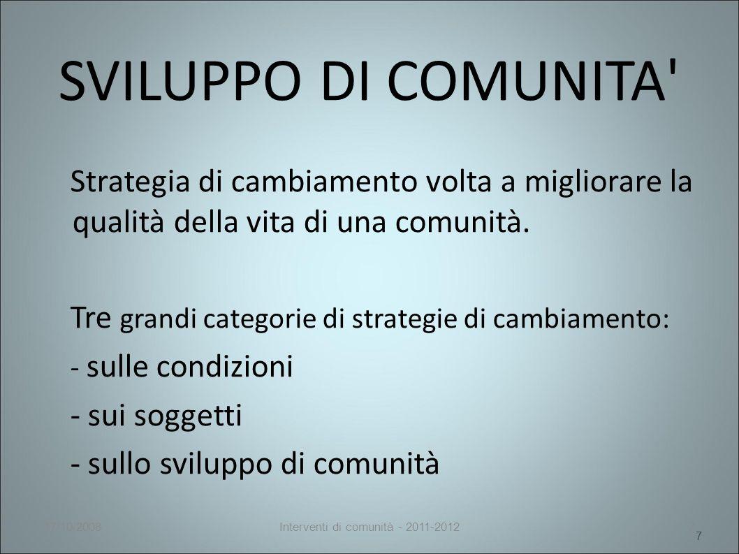 7 SVILUPPO DI COMUNITA Strategia di cambiamento volta a migliorare la qualità della vita di una comunità.