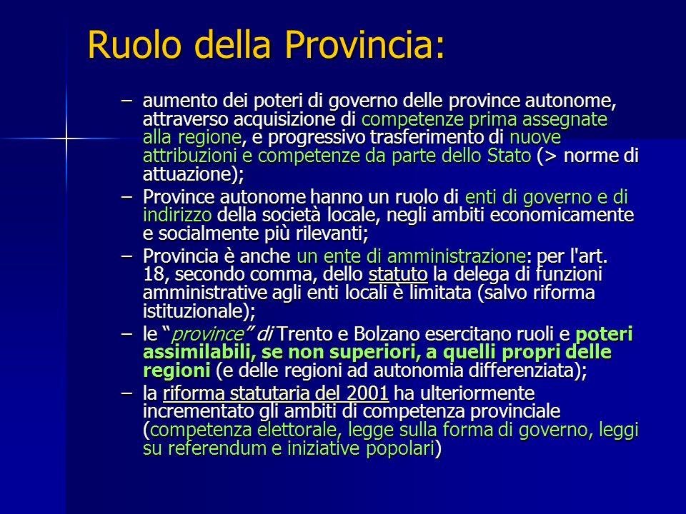 Ruolo della Provincia: –aumento dei poteri di governo delle province autonome, attraverso acquisizione di competenze prima assegnate alla regione, e p