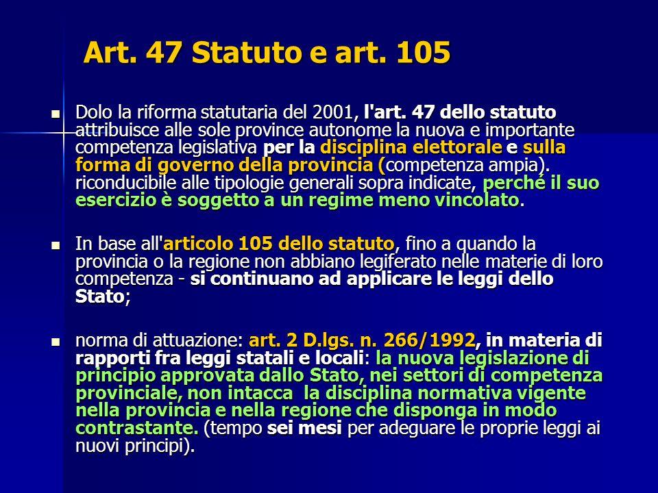 Art. 47 Statuto e art. 105 Dolo la riforma statutaria del 2001, l'art. 47 dello statuto attribuisce alle sole province autonome la nuova e importante