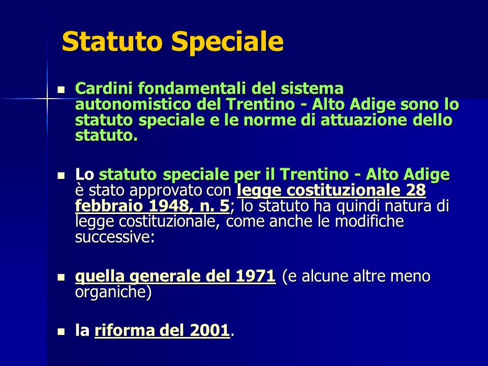 Statuto Speciale Cardini fondamentali del sistema autonomistico del Trentino - Alto Adige sono lo statuto speciale e le norme di attuazione dello stat