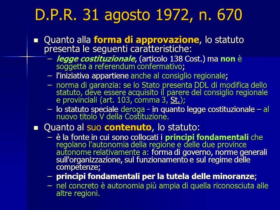 D.P.R. 31 agosto 1972, n. 670 Quanto alla forma di approvazione, lo statuto presenta le seguenti caratteristiche: Quanto alla forma di approvazione, l