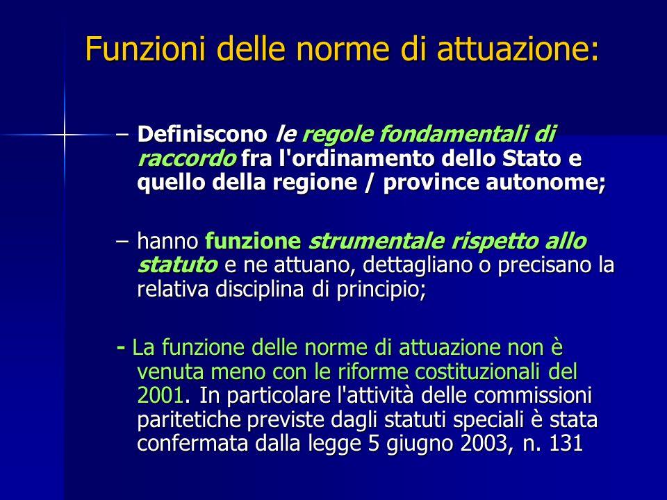 Funzioni delle norme di attuazione: –Definiscono le regole fondamentali di raccordo fra l'ordinamento dello Stato e quello della regione / province au