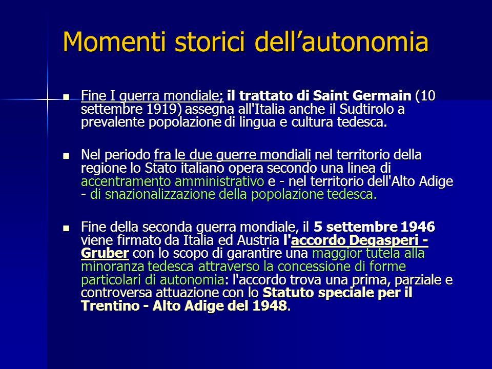 Momenti storici dellautonomia Fine I guerra mondiale; il trattato di Saint Germain (10 settembre 1919) assegna all'Italia anche il Sudtirolo a prevale