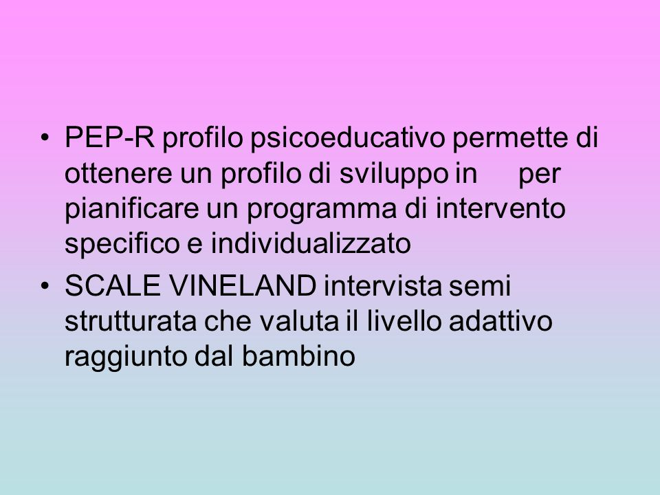 PEP-R profilo psicoeducativo permette di ottenere un profilo di sviluppo in per pianificare un programma di intervento specifico e individualizzato SC