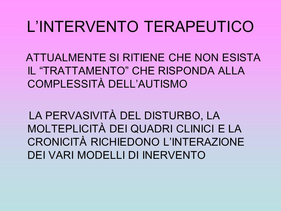 LINTERVENTO TERAPEUTICO ATTUALMENTE SI RITIENE CHE NON ESISTA IL TRATTAMENTO CHE RISPONDA ALLA COMPLESSITÀ DELLAUTISMO LA PERVASIVITÀ DEL DISTURBO, LA