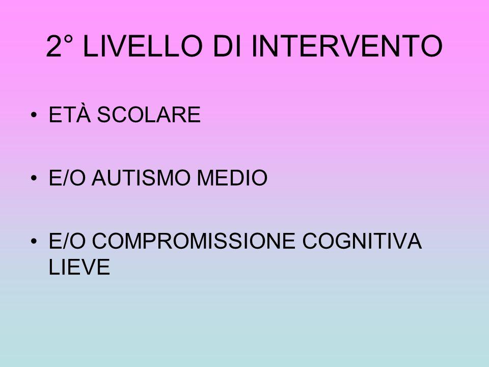 2° LIVELLO DI INTERVENTO ETÀ SCOLARE E/O AUTISMO MEDIO E/O COMPROMISSIONE COGNITIVA LIEVE