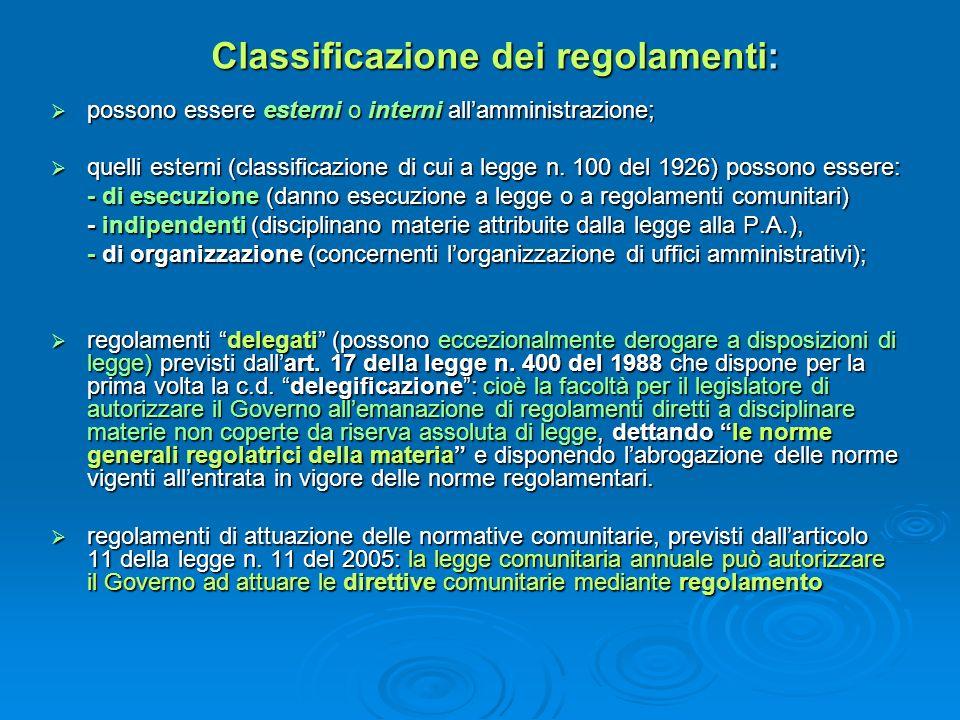 Classificazione dei regolamenti: possono essere esterni o interni allamministrazione; possono essere esterni o interni allamministrazione; quelli este
