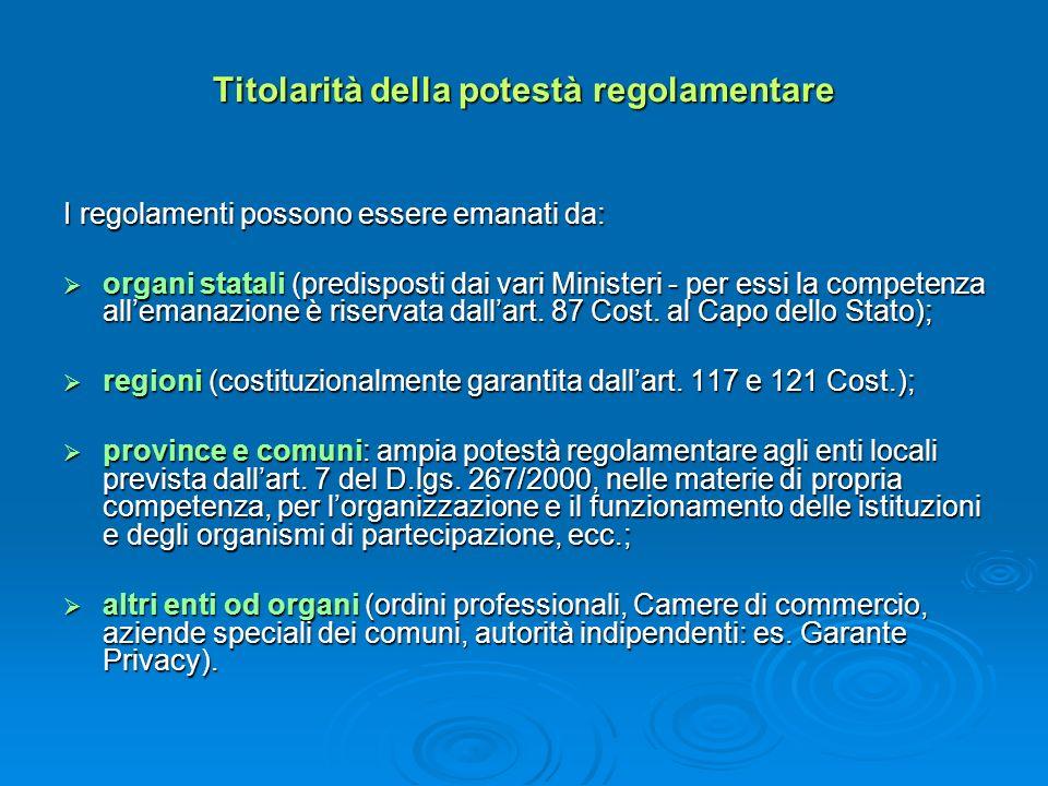 Titolarità della potestà regolamentare I regolamenti possono essere emanati da: organi statali (predisposti dai vari Ministeri - per essi la competenz
